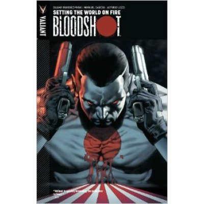 Комикс Bloodshot, Volume 1: Setting The World On Fire